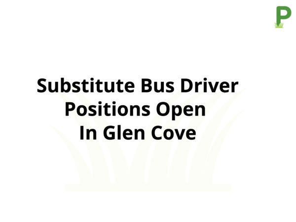 substitute bus driver positions open in glen cove