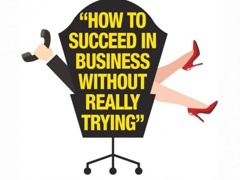 a review of the play how to succeed in business without really trying We don't need a play which demeans a woman's place in the world of work  review: how to succeed in business without really trying  how to succeed in business without really trying is a .
