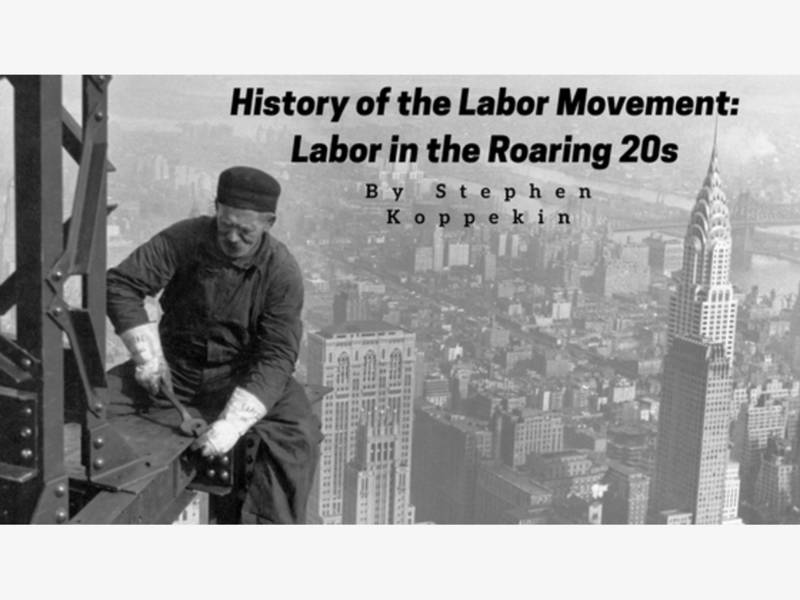 history of the labor movement labor during the roaring 20s los