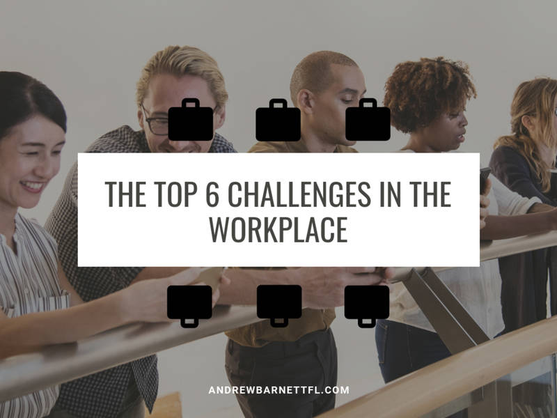 Andrew Barnett on The Top 6 Challenges in the Workplace